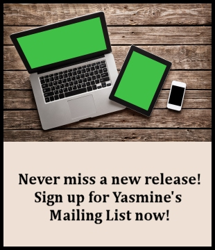 Never Miss a new release! Sign up for Yasmine's Mailing List now!