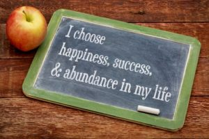 I choose happiness, success, and abundance in my life.