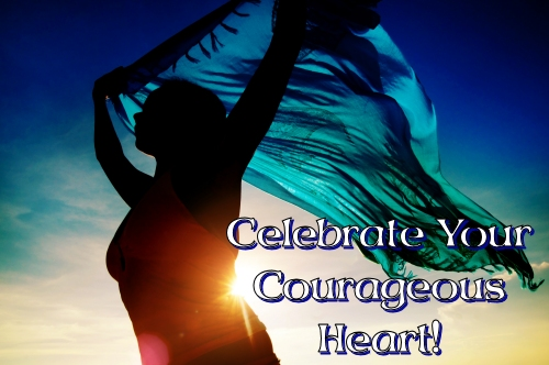Celebrate Your Courageous Heart