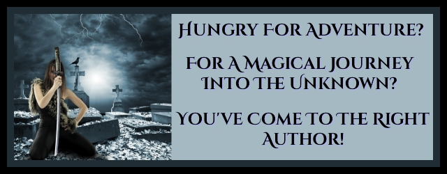 Are you hungry for adventure? For a magical journey into the unknown? You've come to the right author!