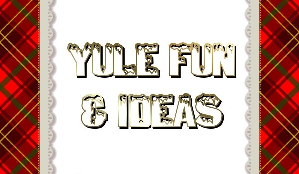 Yule Fun & Ideas