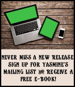 Never Miss a new release! Sign up for Yasmine's Mailing List now and get a free e-book!