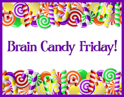 Brain Candy Friday