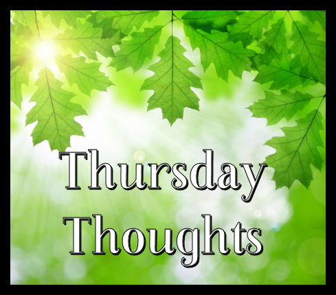 Thursday Thoughts--on a background of green leaves