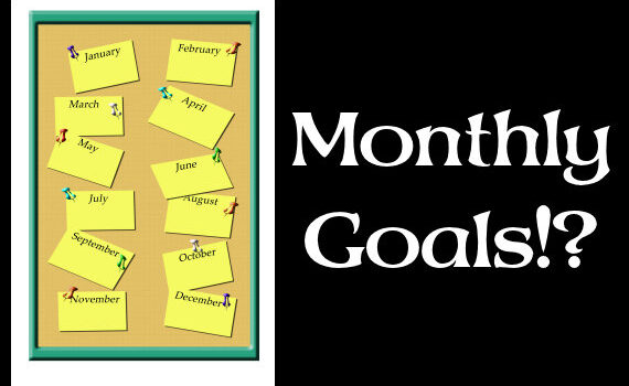 Time For Monthly Goals!