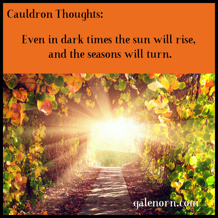 Cauldron Thoughts: Even in dark times the sun will rise and the seasons will turn.